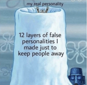 Layers, Truth, and Personality: my real personality  12 layers of false  personalities l  made just to  keep people away Nothing but the truth