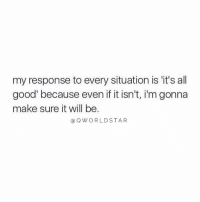 "Good, Will, and Think: my response to every situation is 'it's all  good because even if it isn't, i'm gonna  make sure it will be  aQWORLDSTAR ""Gotta always think positive..."" 🙏@QWorldstar #PositiveVibes https://t.co/8IPXSZKh1t"