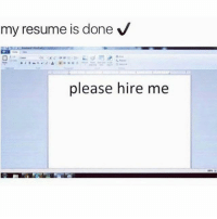 Help please.: my resume is done V  please hire me Help please.