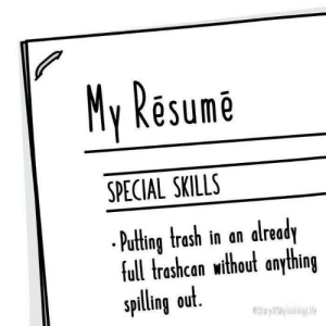 Puting: My Resume  SPECIAL SKILLS  .Puting trash in an already  full trashcan without anything  spilling out.  eStoryOrMy  Life