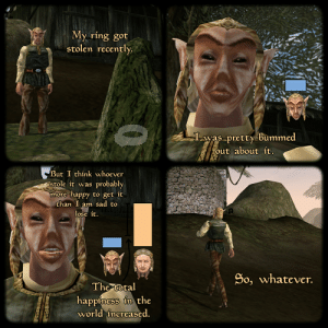 fargoth: My ring got  stolen recently.  Lwas pretty bummed  out about it.  But I thínk whoever  stole it was probably  more happy to get it  than I am sad to  lose it.  So, whatever.  The total  happiness in the  world increased. fargoth