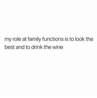 Family, Wine, and Best: my role at family functions is to look the  best and to drink the wine Hot mess express 💁🏼