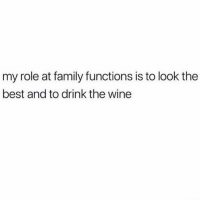 Family, Memes, and Wine: my role at family functions is to look the  best and to drink the wine I'm great at it 💅🏼🍷 Follow @wasjustabouttosaythat @wasjustabouttosaythat @wasjustabouttosaythat