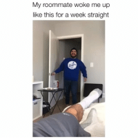 Memes, Roommate, and Time: My roommate woke me up  like this for a week straight This gets funnier every time 😂 Credit: @contodo