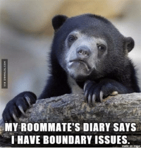 MY ROOMMATE'S DIARY SAYS  IHAVE BOUNDARY ISSUES  made on inngur. They Clearly Have Intimacy Issues http://www.damnlol.com/they-clearly-have-intimacy-issues-103809.html