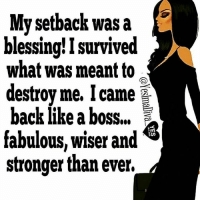 "blessed: My setback was a  blessing! I survived  what was meant to  destroy me, I came  back like a boss.""  fabulous, wiser and  stronger than ever."