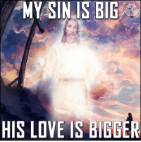 God, Jesus, and Love: MY SIN IS BIG  HIS LOVE IS BIGGER I know I am not perfect. No one is perfect. But God loves me despite my imperfection, and I appreciate his love with all my heart! Thank you for your love, Jesus! Bible sonofgod424 God Love Redeemed Saved Christian Christianity Pray Chosen jesus lord truth praying christ jesuschrist bible word godly angels cross faith inspiration jesussaves worship yahweh holyspirit praise spiritualwarfare