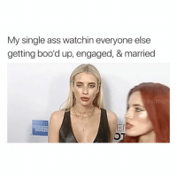 Ass, Girl Memes, and Single: My single ass watchin everyone else  getting boo'd up, engaged, & married  El double tap if you're single