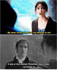 Pride and Prejudice: My sister hardly Showsher true feelings to me!  It was at that moment Fitzwilliam Darcy knew...  ...he fucked up. Pride and Prejudice