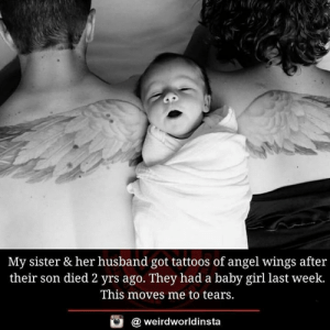 Source : reddit: My sister & her husband got tattoos of angel wings after  their son died 2 yrs ago. They had a baby girl last week.  This moves me to tears  酉  @ weirdworldinsta Source : reddit