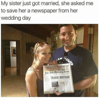 Funny Wedding Memes: My sister just got married, she asked me  to save her a newspaper from her  wedding day  LAM  TRAGIC MISTAKE