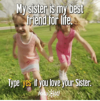 Memes, 🤖, and Sis: My sister my best  friend for life.  Type  yes if you love your Sister. Love ya sis <3