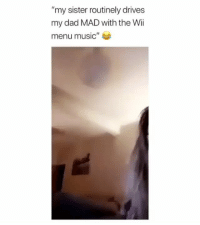"""Lmao do you do that to your parents? Credit: uknown. Dm me please: """"my sister routinely drives  my dad MAD with the Wii  menu music"""" Lmao do you do that to your parents? Credit: uknown. Dm me please"""