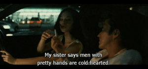 Hearted: My sister says men with  pretty hands are cold-hearted.