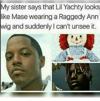 Memes, Mase, and 🤖: My sister says that Lil Yachty looks  like Mase wearing a Raggedy Ann  wig and suddenly l can't unsee it. Niggaaa..🤣😂😂