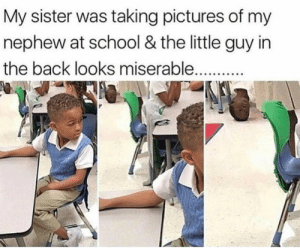 School, Pictures, and Back: My sister was taking pictures of my  nephew at school & the little guy in  the back looks miserable We all know that friend