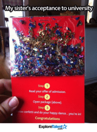 This college is doing it so right! <3 (y): My sister's acceptance to university  Step  1  Read your offer of admission.  Step  open package (above)  Step  now confetti and do your happy dance... you're in!  Congratulations  Talent  Explore This college is doing it so right! <3 (y)