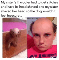 This is so fucking inspirational, I'm gunna cry rn. (twitter: @Kaycon000, @tatum.strangely): My sister's lil woofer had to get stitches  and have its head shaved and my sister  shaved her head so the dog wouldn't  feel insecure  @tatum strangely  NNI This is so fucking inspirational, I'm gunna cry rn. (twitter: @Kaycon000, @tatum.strangely)