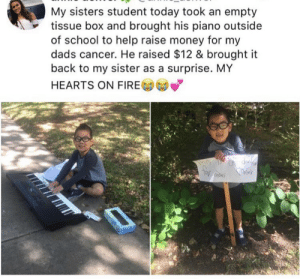 So thoughtful.: My sisters student today took an empty  tissue box and brought his piano outside  of school to help raise money for my  cancer. He raised $12 & brought it  back to my sister as a surprise. MY  HEARTS ON FIRE So thoughtful.