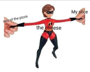 cheese: My slice  rest of the pizza  the cheese