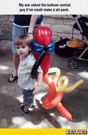 lolzandtrollz:I'm So Jealous Of This Little Kid: My son asked the balloon-animal  guy if he could make a jet pack  THE META PICTURE lolzandtrollz:I'm So Jealous Of This Little Kid