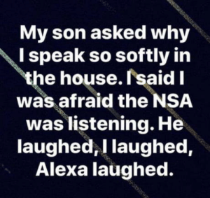 Club, Tumblr, and Blog: My son asked why  I speak so softly in  the house.rsaidl  was afraid the NSA  was listening. He  laughed,I laughed,  Alexa laüghed. laughoutloud-club:  AdamVsEve