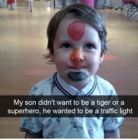 Memes, 🤖, and Light: My son didn't want to be a tiger or superhero, he wanted to be a traffic light 😂😂👏 @will_ent - - - - - - - text post textpost textposts relatable comedy humour funny kyliejenner kardashians hiphop follow4follow f4f kanyewest like4like l4l tumblr tumblrtextpost imweak lmao justinbieber relateable lol hoeposts memesdaily oktweet funnymemes hiphop bieber trump