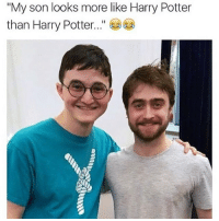 """Wtf! Hahah: """"My son looks more like Harry Potter  than Harry Potter Wtf! Hahah"""