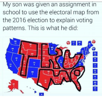 America, Guns, and Memes: My son was given an assignment in  school to use the electoral map from  the 2016 election to explain voting  patterns. This is what he did:  12  oR  10  NY  NV  Co  CA  CT  MS  Tx  08  囧  AK  10  DC 😂😂 . . . . Conservative America SupportOurTroops American Gun Constitution Politics TrumpTrain President Jobs Capitalism Military MikePence TeaParty Republican Mattis TrumpPence Guns AmericaFirst USA Political DonaldTrump Freedom Liberty Veteran Patriot Prolife Government PresidentTrump Partners @conservative_panda @reasonoveremotion @conservative.american @too_savage_for_democrats @raging_patriots @keepamerica.usa -------------------- Contact me ●Email- RaisedRightAlwaysRight@gmail.com ●KIK- @Raised_Right_ ●Send me letters! Raised Right, 5753 Hwy 85 North, 2486 Crestview, Fl 32536 (Business address, i do not live in Crestview)