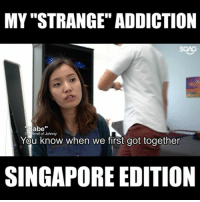 "<My Strange Addiction : Singapore edition> Does this remind anyone else of the person that always says, ""Don't worry lah, can walk one!"" no matter how far away the destination is? sp: MY ""STRANGE"" ADDICTION  Babe""  iend of Johnny  You know when we first got together  SINGAPORE EDITION <My Strange Addiction : Singapore edition> Does this remind anyone else of the person that always says, ""Don't worry lah, can walk one!"" no matter how far away the destination is? sp"