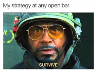 Never works (@shitheadsteve): My strategy at any open bar  Shitheadsteve  SURVIVE Never works (@shitheadsteve)