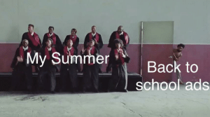 me_irl: My Summer  Back to  school ads me_irl