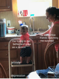 "Friends, Meme, and Anxiety: my supportive  friends watching  me succeed  me trying to get  better and graw  as a person  anxiety  epression <p>My sister sent me a picture of our cousin and asked me to make a wholesome meme. What'd'ya think? via /r/wholesomememes <a href=""https://ift.tt/2k4AXwm"">https://ift.tt/2k4AXwm</a></p>"