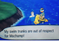 machamps: scotchtapeofficial: this guy would be naked if he didn't respect machamp so much thank you for your service : My swim trunks are out of respect  for Machamp! machamps: scotchtapeofficial: this guy would be naked if he didn't respect machamp so much thank you for your service