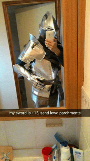 Wenches beware!: my sword is +15, send lewd parchments Wenches beware!