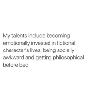 Awkward, Fictional, and Fictional Characters: My talents include becoming  emotionally invested in fictional  character's lives, being socially  awkward and getting philosophical  before bed