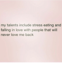 Marketable skills in 2016 queens_over_bitches: my talents include stress eating and  falling in love with people that will  never love me back Marketable skills in 2016 queens_over_bitches