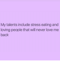 Stress eating turns to stress drinking after 11am ( @insta.single ): My talents include stress eating and  loving people that will never love me  back Stress eating turns to stress drinking after 11am ( @insta.single )