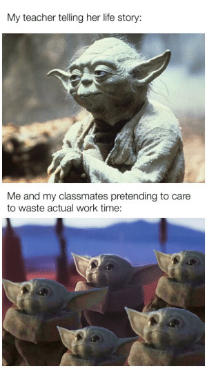 Funny, Life, and Teacher: My teacher telling her life story:  Me and my classmates pretending to care  to waste actual work time: True story btw