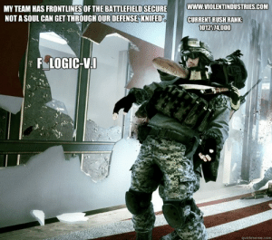 battlefield logic memes | quickmeme: MY TEAM HAS FRONTLINES OF THE BATTLEFIELD SECUREWWWAVIOLENTINDUSTRIES.COM  NOT A SOUL CAN GET THROUGHOURDEFENSECKNIFED  CURRENT RUSH RANK  1012174.000  F LOGICW  quickmeme.com battlefield logic memes | quickmeme