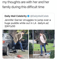 bruh: my thoughts are with her and her  family during this difficult time  Daily Mail Celebrity @DailyMailCeleb  Jennifer Garner struggles to jump over a  huge puddle while out in LA dailym.ai/  2jWYy00 bruh