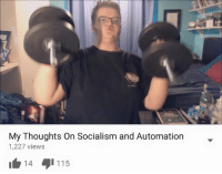 Socialism, Dank Memes, and Thought: My Thoughts on Socialism and Automation  1,227 views  14  115