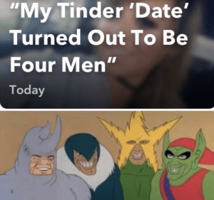 """Made with loneliness: """"My Tinder 'Date'  Turned Out To Be  Four Men""""  Today Made with loneliness"""