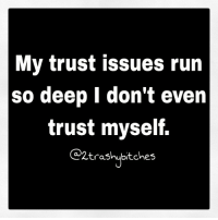 Actually especially myself can't be trusted. twotrashyoriginal: My trust issues run  so deep l don't even  trust myself.  COD2 trashubtches Actually especially myself can't be trusted. twotrashyoriginal