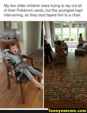 21 Funny Memes CanT Stop Laughing Sarcastic 20: My two older children were trying to lay out all  of their Pokémon cards, but the youngest kept  intervening, so they duct taped him to a chair.  funnynmeme.com 21 Funny Memes CanT Stop Laughing Sarcastic 20