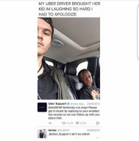 Snitches get stitches 😂😂 • • { funnytumblr textposts funnytextpost tumblr funnytumblrpost tumblrfunny followme tumblrfunny textpost tumblrpost haha shoutout}: MY UBER DRIVER BROUGHT HER  KIDIM LAUGHING SO HARD I  HAD TO APOLOGIZE  Uber Support Buber sup.  25/09/2015  @MUDFAP Definitely not okay! Please  get in touch by replying to your emailed  trip receipt so we can follow up with you  about that.  10.4K 6,325  tomas  MUDFAP  25/09/2015  It Guber-Support' ain't no snitch Snitches get stitches 😂😂 • • { funnytumblr textposts funnytextpost tumblr funnytumblrpost tumblrfunny followme tumblrfunny textpost tumblrpost haha shoutout}