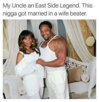 ✊🏾👈🏾 Salute! 😂😂😂💯 #lmao: My Uncle an East Side Legend. This  nigga got married in a wife beater ✊🏾👈🏾 Salute! 😂😂😂💯 #lmao