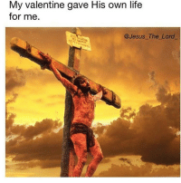 Memes, 🤖, and Lord: My Valentine gave His own life  for me.  Jesus The Lord