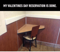 9gag, Memes, and Valentine's Day: MY VALENTINES DAY RESERVATION IS DONE. Can I permanently reserve that seat? Follow @9gag single valentinesday lonely foreveralone