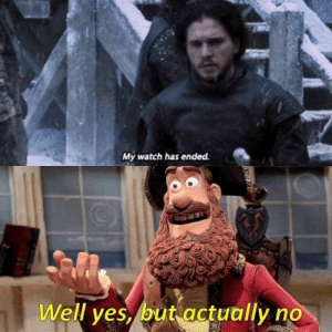 Best Game of Thrones Memes That Are Hilarious (48 Pics)-21: My watch has ended  Well yes, but actually no Best Game of Thrones Memes That Are Hilarious (48 Pics)-21